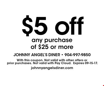 $5 off any purchase of $25 or more. With this coupon. Not valid with other offers or prior purchases. Not valid with Pay Cloud.Expires 09-15-17.johnnyangelsdiner.com