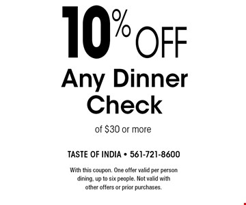 10% off Any Dinner Check of $30 or more. With this coupon. One offer valid per person dining, up to six people. Not valid with other offers or prior purchases.