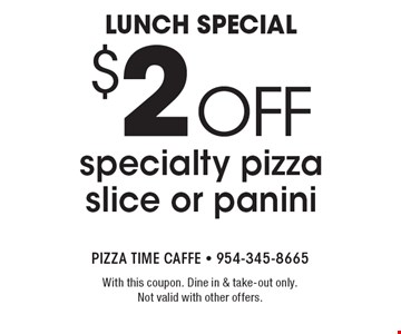 lunch special $2 off specialty pizza