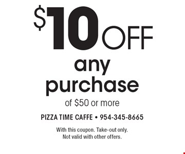 $10 off any purchase of $50 or more. With this coupon. Take-out only.
