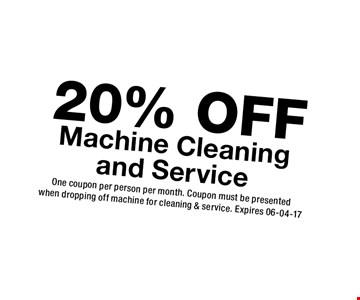 20% OFF Machine Cleaning and Service. One coupon per person per month. Coupon must be presentedwhen dropping off machine for cleaning & service. Expires 06-04-17