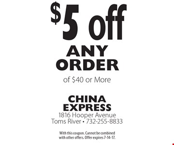 $5 off any order of $40 or more. With this coupon. Cannot be combined with other offers. Offer expires 7-14-17.