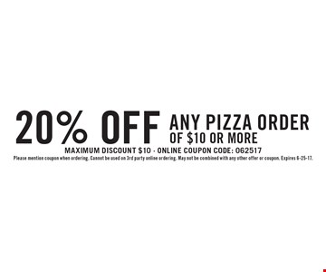 20% off any pizza order of $10 or more. Maximum discount $10 - Online coupon code: 062517. Please mention coupon when ordering. Cannot be used on 3rd party online ordering. May not be combined with any other offer or coupon. Expires 6-25-17.