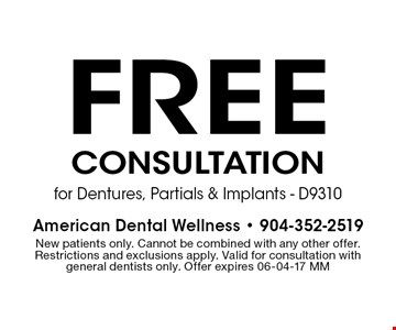Free Consultation for Dentures, Partials & Implants - D9310. New patients only. Cannot be combined with any other offer. Restrictions and exclusions apply. Valid for consultation with general dentists only. Offer expires 06-04-17 MM