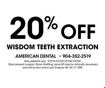 20% OFF WISDOM TEETH EXTRACTION. New patients only.D7210 D7220 D7230 D7240Must present coupon. Bone Grafting, sinus lift may be clinically necessary and will involve extra cost. Expires 06-04-17. MM