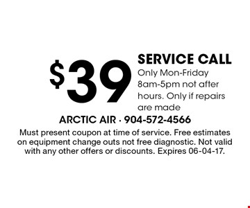$39 service callOnly Mon-Friday 8am-5pm not after hours. Only if repairs are made. Must present coupon at time of service. Free estimateson equipment change outs not free diagnostic. Not valid with any other offers or discounts. Expires 06-04-17.