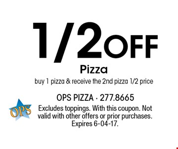 1/2Off Pizzabuy 1 pizza & receive the 2nd pizza 1/2 price. Excludes toppings. With this coupon. Not valid with other offers or prior purchases. Expires 6-04-17.