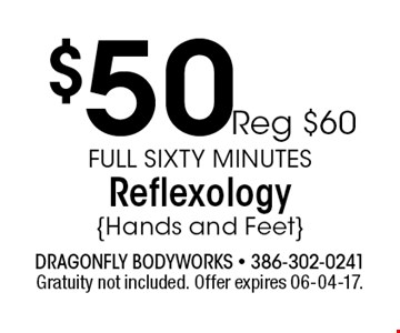 $50Reg $60 Full sixty MinutesReflexology{Hands and Feet}. Gratuity not included. Offer expires 06-04-17.