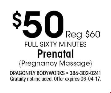 $50 Reg $60 Full Sixty MinutesPrenatal{Pregnancy Massage}. Gratuity not included. Offer expires 06-04-17.