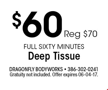 $60 Reg $70 Full Sixty MinutesDeep Tissue. Gratuity not included. Offer expires 06-04-17.