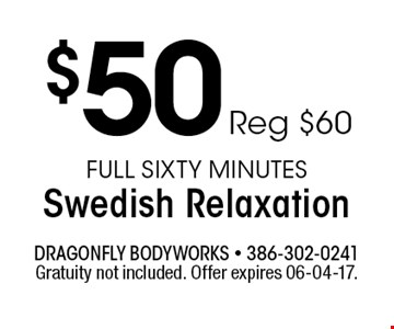 $50 Reg $60 Full Sixty MinutesSwedish Relaxation. Gratuity not included. Offer expires 06-04-17.