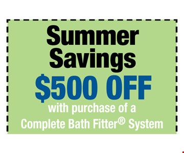 $500 off with purchase of a Complete Bath Fitter System. One offer per customer. One complete tub or shower, wall and valve. Coupon MUST be presented at time of consultation only. Offer applied to same day purchases. Valid only at participating Bath Fitter locations. See associate for details. Expires 6-04-17.