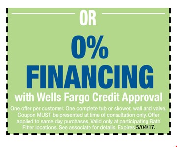 0% Financing with Wells Fargo Credit Approval. One offer per customer. One complete tub or shower, wall and valve. Coupon MUST be presented at time of consultation only. Offer applied to same day purchases. Valid only at participating Bath Fitter locations. See associate for details. Expires 6-04-17.