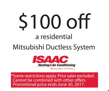 $100 off on a residential Mitsubishi ductless A/C or heat pump with installation. Some restrictions apply. Prior sales excluded. Cannot be combined with other offers. Promotional price ends 6-30-17.