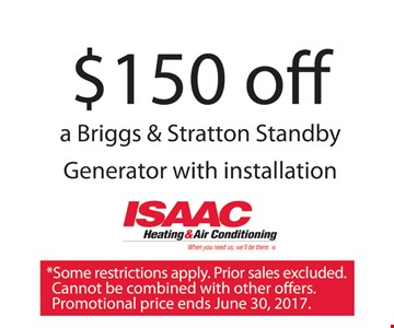 $150 off a Briggs & Stratton standby generator with installation. Some restrictions apply. Prior sales excluded. Cannot be combined with other offers. Promotional price ends 6-30-17.