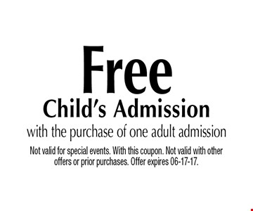 FreeChild's Admissionwith the purchase of one adult admission. Not valid for special events. With this coupon. Not valid with other offers or prior purchases. Offer expires 06-17-17.