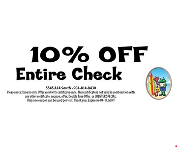 10% OFF Entire Check. 5545 A1A South - 904-814-8430Please note: Dine In only. Offer valid with certificate only.This certificate is not valid in combination with any other certificate, coupon, offer, Double Take Offer,or LOBSTER SPECIAL. Only one coupon can be used per visit. Thank you. Expires 6-04-17. MINT