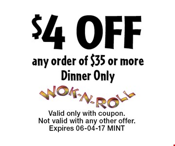 $4 OFF any order of $35 or moreDinner Only. Valid only with coupon. Not valid with any other offer.Expires 06-04-17 MINT