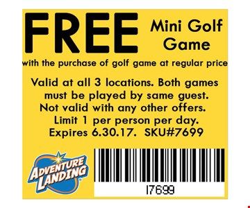 Free Mini Golf Gamewith the purchase of golf game at reg. price. Valid at all 3 locations. Not valid with any other offers. Limit 1 per person per day. Expires 06-30-17. SKU#5648.