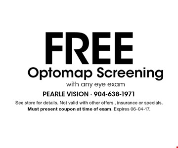 Free Optomap Screening with any eye exam. See store for details. Not valid with other offers, insurance or specials. Must present coupon at time of exam. Expires 06-04-17.