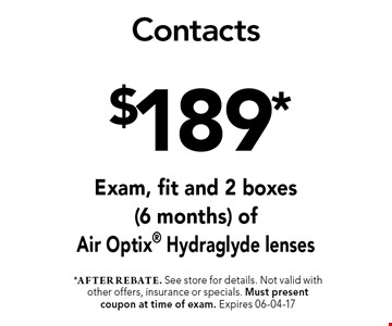 $189* Contacts. *after rebate. See store for details. Not valid with other offers, insurance or specials. Must present coupon at time of exam. Expires 06-04-17
