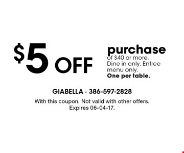 $5 Off purchase of $40 or more.Dine in only. Entree menu only. One per table. With this coupon. Not valid with other offers. Expires 06-04-17.