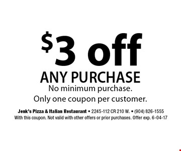 $3 off any purchase. Jenk's Pizza & Italian Restaurant - 2245-112 CR 210 W. - (904) 826-1555With this coupon. Not valid with other offers or prior purchases. Offer exp. 6-04-17
