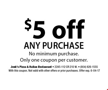 $5 off any purchase. Jenk's Pizza & Italian Restaurant - 2245-112 CR 210 W. - (904) 826-1555With this coupon. Not valid with other offers or prior purchases. Offer exp. 6-04-17