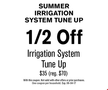 1/2 Off Irrigation SystemTune Up$35 (reg. $70). With this coupon. Not valid with other offers or prior purchases. One coupon per household. Exp. 06-04-17