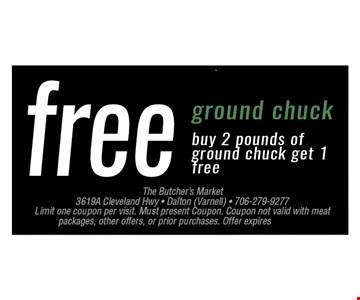 FREE Ground ChuckBuy 2 pounds of ground chuck get 1 free. Limit one coupon per visit. Must present coupon. Coupon not valid with meat packages, other offers, or prior purchases. Offer expires 06-17-17