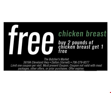 FREE Chicken BreastBuy 2 pounds of chicken breast get 1 free. Limit one coupon per visit. Must present coupon. Coupon not valid with meat packages, other offers, or prior purchases. Offer expires 06-17-17