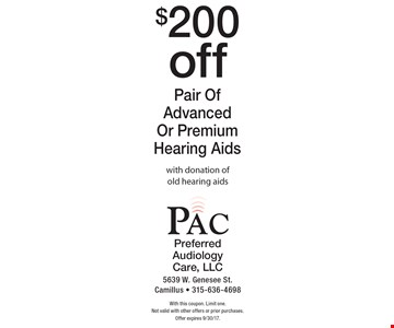$200 off Pair Of Advanced Or Premium Hearing Aids with donation of old hearing aids. With this coupon. Limit one. Not valid with other offers or prior purchases. Offer expires 9/30/17.
