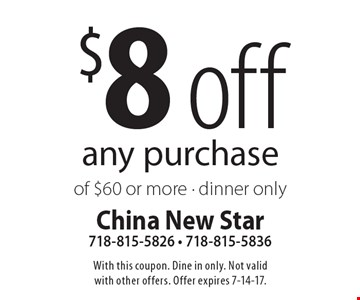 $8 off any purchase of $60 or more - dinner only. With this coupon. Dine in only. Not valid with other offers. Offer expires 7-14-17.