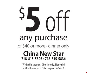 $5 off any purchase of $40 or more - dinner only. With this coupon. Dine in only. Not valid with other offers. Offer expires 7-14-17.