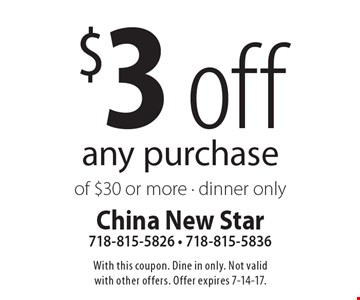 $3 off any purchase of $30 or more - dinner only. With this coupon. Dine in only. Not valid with other offers. Offer expires 7-14-17.