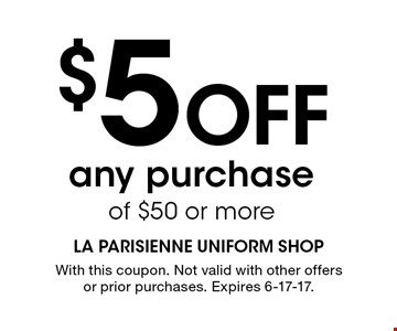 $5 Off any purchase of $50 or more. With this coupon. Not valid with other offers or prior purchases. Expires 6-17-17.