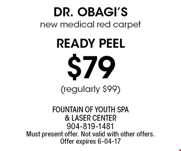 $79(regularly $99) dr. obagi'snew medical red carpet ready peel . Fountain of Youth Spa & Laser Center904-819-1481Must present offer. Not valid with other offers. Offer expires 6-04-17