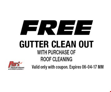 Free GUTTER CLEAN OUT with purchase of ROOF cleaning. Valid only with coupon. Expires 06-04-17 MM