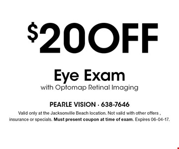 $20 OFF Eye Examwith Optomap Retinal Imaging. Valid only at the Jacksonville Beach location. Not valid with other offers , insurance or specials. Must present coupon at time of exam. Expires 06-04-17.