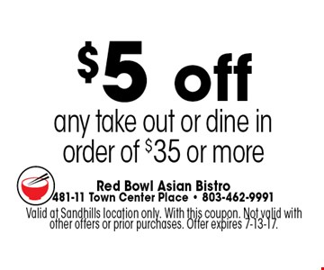 $5 off any take out or dine in order of $35 or more. Valid at Sandhills location only. With this coupon. Not valid with other offers or prior purchases. Offer expires 7-13-17.