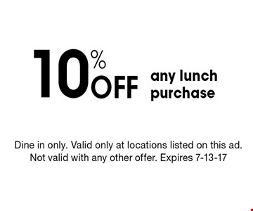 10% Off any lunch purchase. Dine in only. Valid only at locations listed on this ad. Not valid with any other offer. Expires 7-13-17