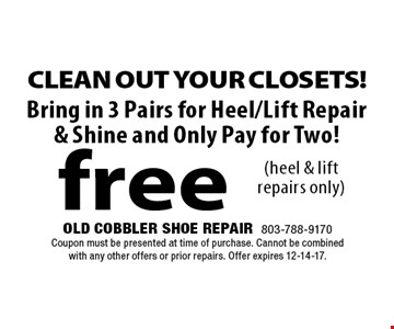 free Bring in 3 Pairs for Heel/Lift Repair & Shine and Only Pay for Two!. Old Cobbler Shoe Repair803-788-9170Coupon must be presented at time of purchase. Cannot be combined with any other offers or prior repairs. Offer expires 12-14-17.