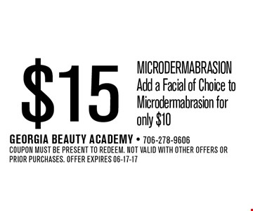 $15 microdermabrasion Add a Facial of Choice to Microdermabrasion for only $10. Georgia Beauty Academy - 706-278-9606Coupon must be present to redeem. Not valid with other offers or prior purchases. Offer expires 06-17-17