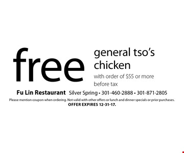 Free general tso's chicken with order of $55 or more. Before tax. Please mention coupon when ordering. Not valid with other offers or lunch and dinner specials or prior purchases. Offer expires 12-31-17.