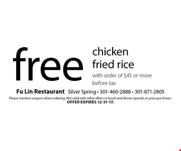 free chicken fried rice with order of $45 or more. Before tax. Please mention coupon when ordering. Not valid with other offers or lunch and dinner specials or prior purchases. Offer expires 12-31-17.
