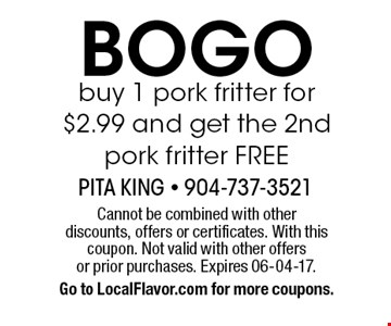 BOGO buy 1 pork fritter for $2.99 and get the 2nd pork fritter FREE. Cannot be combined with other discounts, offers or certificates. With this coupon. Not valid with other offers or prior purchases. Expires 06-04-17.Go to LocalFlavor.com for more coupons.