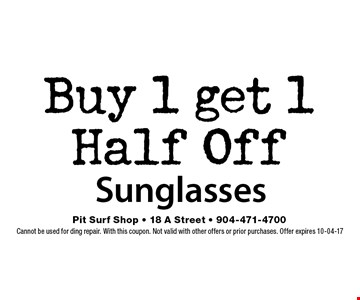 Buy 1 get 1Half Off Sunglasses. Cannot be used for ding repair. With this coupon. Not valid with other offers or prior purchases. Offer expires 10-04-17