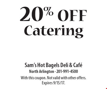 20% off Catering. With this coupon. Not valid with other offers. Expires 9/15/17.