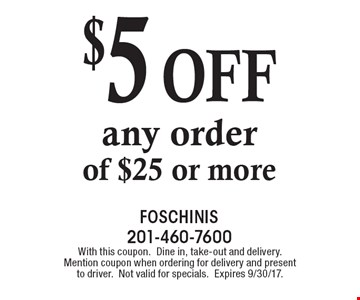 $5 off any order of $25 or more. With this coupon. Dine in, take-out and delivery. Mention coupon when ordering for delivery and present to driver. Not valid for specials. Expires 9/30/17.
