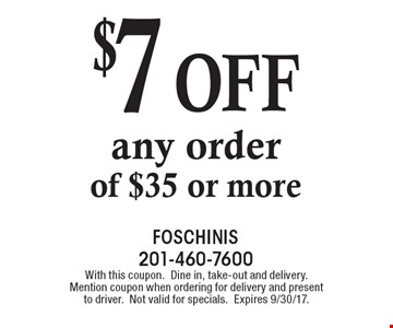 $7 off any order of $35 or more. With this coupon. Dine in, take-out and delivery. Mention coupon when ordering for delivery and present to driver. Not valid for specials. Expires 9/30/17.
